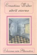 ABRIL ETERNO LIBRO POESIA POETRY AUTORA ERNESTINA WALTER DEDICADO Y AUTOGRAFIADO POR LA AUTORA EDICIONES RAIZ - Poesía