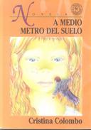 A MEDIO METRO DEL SUELO LIBRO AUTORA CRISTINA COLOMBO EDITORIAL SUDAMERICANA AÑO1998 199 PAGINAS - Fantasy