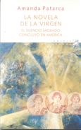 LA NOVELA DE LA VIRGEN - EL SILENCIO SAGRADO CONCLUYO EN AMERICA LIBRO AUTORA AMANDA PATARCA EDICIONES DELDRAGON AÑO 201 - Fantasy