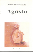 AGOSTO LIBRO DE POESIA AUTORA LAURA MISERENDINO DEDICADO Y AUTOGRAFIADO POR LA AUTORA EDICIONES BOTELLA AL MAR AÑO 1998 - Poesía