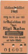 Schweiz - Aktionärbillet 1968 - Arth-Goldau ARB Nach Rigi Kulm - Kinder Haben Kein Anrecht Auf Halbe Billette - Bahn