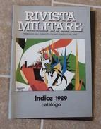 Rivista Militare Catalogo Indice 1989 -  In Ottime Condizioni - Storia Militare - Corpi  Militari - Esercito Italiano - Italiano