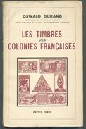 Oswald DURAND, Les Timbres Des Colonies Françaises, Ed.payot, 1943 Paris, 216 Pages.  Etat Neuf. . MX50 - Philatelie Und Postgeschichte
