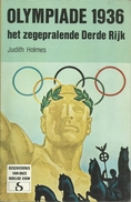 OLYMPIADE 1936 HET ZEGEPRALENDE DERDE RIJK - JUDITH HOLMES - STANDAARD Uitgeverij - GESCHIEDENIS VAN ONZE WOELIGE EEUW - Livres