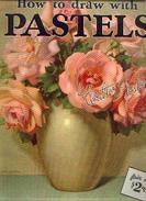 « How To Draw With Pastels » By FOSTER, W. - WALTER FOSTER ART BOOK, Tustin (U.S.A.) - Loisirs Créatifs