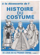 A LA DECOUVERTE DU COSTUME DE LOUIS XIII AU PREMIER EMPIRE TOME 2 EDITIONS ROUDIL 1988  (mode, Stylisme, Vêtement) - Livres, BD, Revues