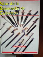 Atlas De La Baïonnette De Collection. Jean-Pierre Vial. Edition Du Portail. Militaria. Tome 2 - Armi Bianche