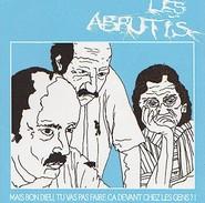 Les ABRUTIS - Mais Bon Dieu, Tu Vas Pas Faire ça Devant Chez Les Gens ?! - CD - PUNK BIZARRE - SENS - Punk
