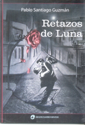 RETAZOS DE LUNA LIBRO AUTOR PABLO SANTIAGO GUZMAN DE LOS CUATRO VIENTOS EDITORIAL DEDICADO Y AUTOGRAFIADO OR - Poetry