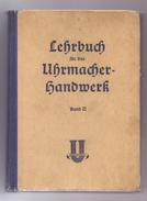 LEHRBUCH Für Das Uhrmacher-Handwerk, Band II,Verlag Knapp, Düsseld., 1951, 424 Seiten, 350 Abb., Einband Gebrauchsspuren - Technik