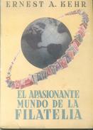 AGOTADO RARISIME - EL APASIONANTE MUNDO DE LA FILATELIA - ERNEST A. KEHR AÑO 1952 EDITORIAL BELL BUENOS AIRES ARGENTINA - Manuali