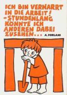 Illustrateur Humour        H138      Ich Bin Vernarrt In Die Arbeit..... ( A.Forlani ) - Illustrators & Photographers