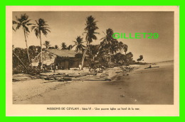 MISSIONS  DE CEYLAN SÉRIE VI - UNE PAUVRE ÉGLISE AU BORD DE MER  - MISSIONNAIRES OBLATS DE MARIE-IMMACULÉE - - Missions