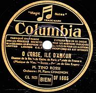78 T - 25 Cm - état TB - TINO ROSSI - O CORSE, ILE D'AMOUR - VIENI... VIENI - 78 Rpm - Gramophone Records