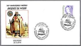 700 Años Muerte JACQUES DE MOLAY - TEMPLARIOS - KNIGHTS TEMPLAR. Volpedo, Alessandria, 2014 - Other