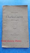 Livre Ancien De 1909 - Charles GUERIN , Par Jean Viollis - Dédicace D' Antoinette Guérin - Biographie Du Poète écrivain - 1901-1940