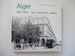 ALGER 1892-1962 Les Transports Urbains - Edité En 2013 - Détails Sur Les Scans - Railway & Tramway