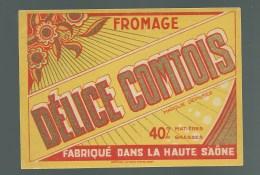 Ancienne Etiquette Fromage   Délice Comtois     Fabriqué En Haute Saone   70 - Formaggio