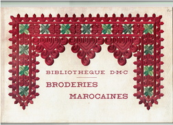 Bibliothèque DMC, BRODERIES MAROCAINES Moroccan Embroideries 1935 - 61 Pages - 28 Planches Avec Explications - 6 Scans - Moda