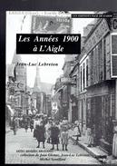 L AIGLE LES ANNEES 1900 PAR JEAN LUC LEBRETON EDITIONS PAGE DE GARDE 1997 - Normandie