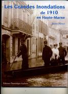 Les Grandes Inondations De 1910 En Haute Marne, Vallée Marne Et Villages, Joinville Etc...120 Illustrations Grand Format - Champagne - Ardenne