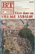 BT Bibliothèque De Travail-N°845-1er Mai 1977-Vivre Dans Un Village Andalou (Recouvert D'un Protège Livre) - 12-18 Ans