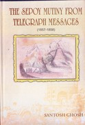 INDIA - BOOK ON RESEARCH WORK - THE SEPOY MUTINY FROM TELEGRAPH MESSAGES - SANTOSH GHOSH - ORIGINAL PUBLICATION - History