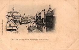 TROYES -10- RUE DE LA REPUBLIQUE - Troyes