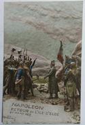 CPA Napoleon Retour De L'ile D'Elbe 20 Mars 1815  Circulé En 1912 - Historical Famous People