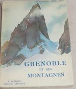 LIVRE / GRENOBLE ET SES MONTAGNES   Jean Jacques Chevallier / Editions ARTHAUD - Géographie