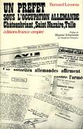 Guerre 39 45 : Un Préfet Sous L'occupation Allemande (Chateaubriant, St Nazaire, Tulle) Par Lecornu (ISBN 2704803722)