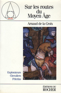 SUR LES ROUTES DU MOYEN ÂGE PAR ARNAUD DE LA CROIX ÉDIT. DU ROCHER GNOSE 1997
