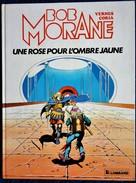 Vernes / Coria - BOB MORANE N° 15 - Une Rose Pour L'Ombre Jaune - Éditions Du Lombard - ( E.O. 1984 ) . - Bob Morane