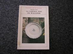 LA FAIENCE FINE EN WALLONIE Friart C Wallonie Art & Histoire Régionalisme Nimy St Servais Wasmuel Arlon Huy La Louvière - Culture