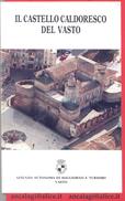 L1574 - IL CASTELLO CALDORESCO DI VASTO - Monografia Storica Di Vittorio D'Anelli - Tourisme, Voyages