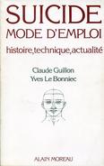 Suicide Mode D'emploi Par Claude GUILLON Et Yves LE BONNIEC, Ed. Alain Moreau Edition De 1985 - Culture