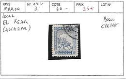MAROC LOCAL N° 3 OBL EL KSAR COTE : 60 € - Morocco (1891-1956)