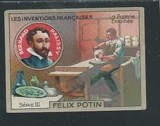 Bernard Palissy Chromo Félix Potin Inventions Françaises Poterie émaillée50 X 40 Mm TB Pub Au Dos - Félix Potin