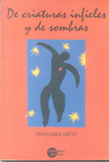 DE CRIATURAS INFIELES Y DE SOMBRAS LIBRO AUTORA FRANCISCA NIETO POESIA AÑO 1999 EDITORIAL DUNKEN 70 PAGINAS - Poesía