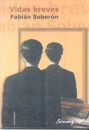 VIDAS BREVES LIBRO AUTOR FABIAN SOBERON  EDICIONES SIMURG AÑO 2007 92 PAGINAS POESIA - Poetry