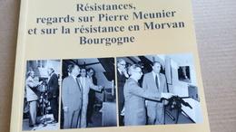 Résistances Regards Sur Pierre MEUNIER Et Sur La Résistance En Morvan Bourgogne Par Jean VIGREUX 2004 - Bourgogne