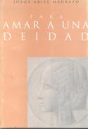 PARA AMAR A UNA DEIDAD LIBRO AUTOR JORGE ARIEL MADRAZO LIBROS DE TIERRA FIRME AÑO 1998 96 PAGINAS POESIA - Poésie