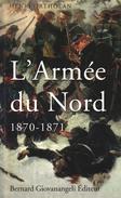 L'ARMÉE DU NORD 1870-1871 PAR HENRI ORTHOLAN ÉDITIONS BERNARD GIOVANANGELI 2011 - Histoire
