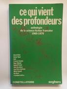 CE QUI VIENT DES PROFONDEURS - Anthologie De La SF Française 1965 - 1970 - Seghers