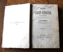 EUGENE BONNEFOUS Histoire De Saint-Etienne Et De Ses Environs . 1851 - Books, Magazines, Comics