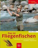 Das Ist Fliegenfischen - Ausrüstung, Wurf- Und Anbietetechniken, Standplätze, Fliegenmuster. - Alte Bücher