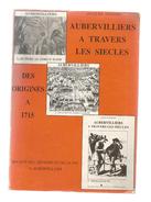 Livre , Régionalisme  , Ile De France , AUBERVILLIERS à Travers Les Siècles , Des Origines à 1715 ,  Frais Fr :7.95 &eur - Ile-de-France