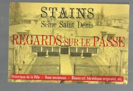Livre , Régionalisme  , Ile De France ,  STAINS , Regards Sur Le Passé , 1975 , 96 Pages , 2 Scans , Frais Fr :2.70 &eur - Ile-de-France