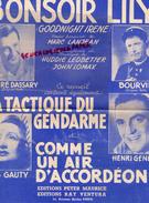 PARTITION MUSICALE- BONSOIR LILY-ANDRE DASSARY-BOURVIL-LYS GAUTY-HENRI GENES-LA TACTIQUE DU GENDARME- ACCORDEON-BATIFOL - Partitions Musicales Anciennes