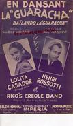 PARTITION MUSICALE- EN DANSANT LA GUARACHA-MAURICE VANDAIR-RAUL MARENGO-LOLITA CASADOR-HENRI ROSSOTI-RICO'S CREOLE BAND - Partitions Musicales Anciennes